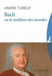 """André Tubeuf:""""Bach ou le meilleur des mondes"""""""